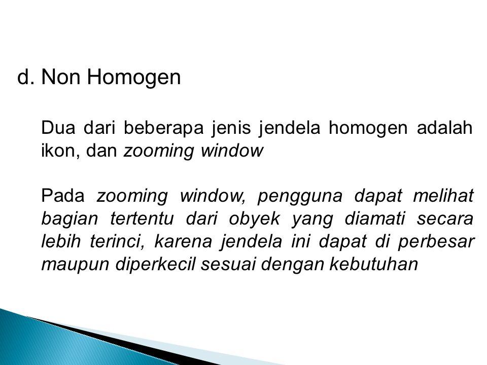d. Non Homogen Dua dari beberapa jenis jendela homogen adalah ikon, dan zooming window.