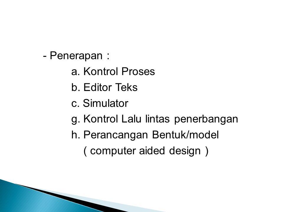 - Penerapan : a. Kontrol Proses. b. Editor Teks. c. Simulator. g. Kontrol Lalu lintas penerbangan.