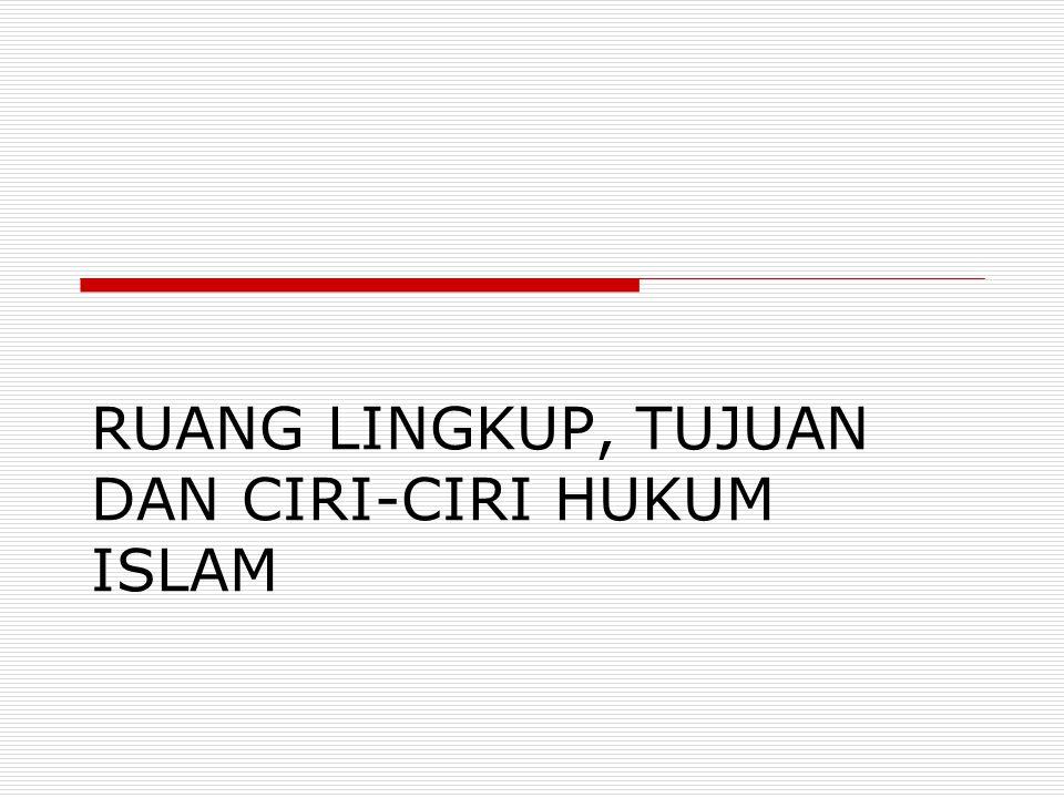 RUANG LINGKUP, TUJUAN DAN CIRI-CIRI HUKUM ISLAM