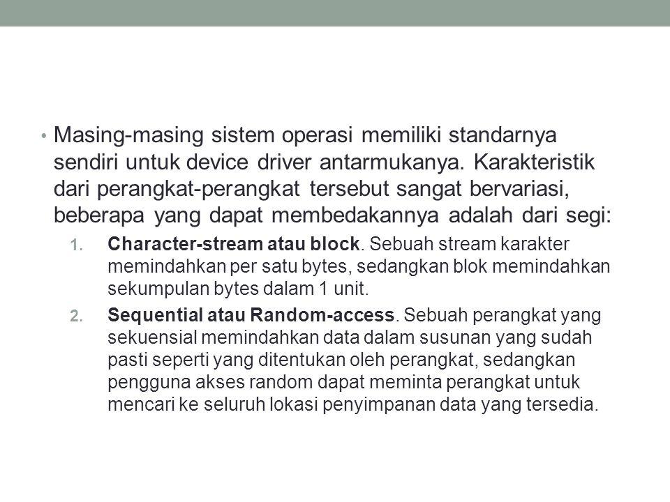 Masing-masing sistem operasi memiliki standarnya sendiri untuk device driver antarmukanya. Karakteristik dari perangkat-perangkat tersebut sangat bervariasi, beberapa yang dapat membedakannya adalah dari segi: