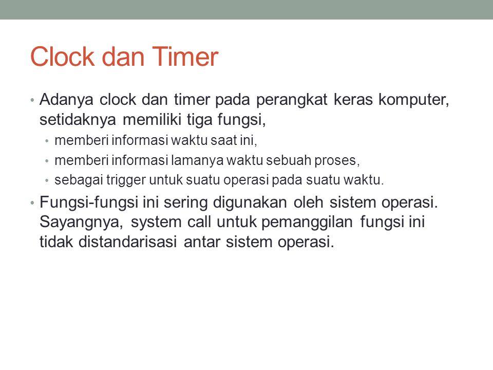 Clock dan Timer Adanya clock dan timer pada perangkat keras komputer, setidaknya memiliki tiga fungsi,