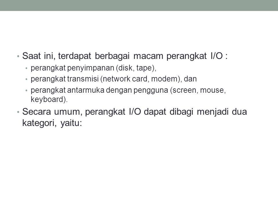 Saat ini, terdapat berbagai macam perangkat I/O :