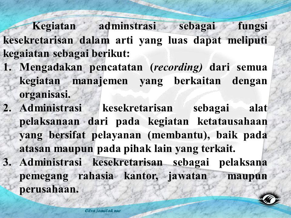 Kegiatan adminstrasi sebagai fungsi kesekretarisan dalam arti yang luas dapat meliputi kegaiatan sebagai berikut:
