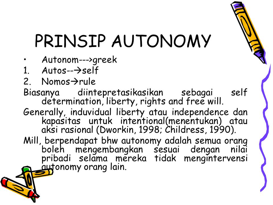 PRINSIP AUTONOMY Autonom--->greek Autos--self Nomosrule