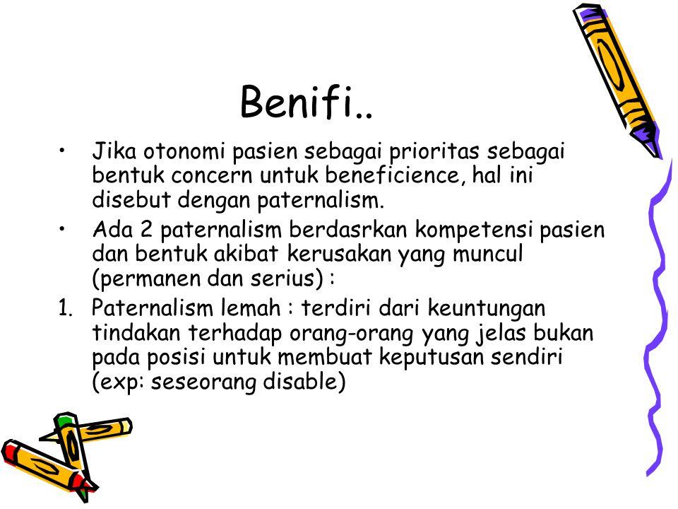 Benifi.. Jika otonomi pasien sebagai prioritas sebagai bentuk concern untuk beneficience, hal ini disebut dengan paternalism.