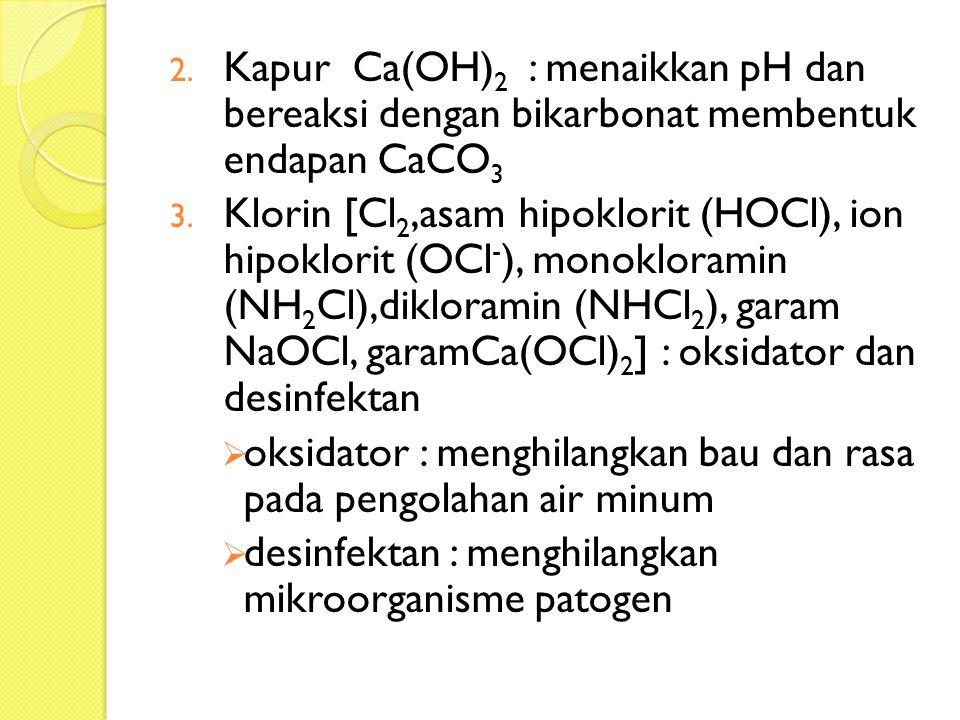 Kapur Ca(OH)2 : menaikkan pH dan bereaksi dengan bikarbonat membentuk endapan CaCO3