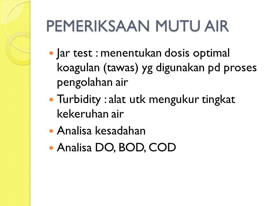 PEMERIKSAAN MUTU AIR Jar test : menentukan dosis optimal koagulan (tawas) yg digunakan pd proses pengolahan air.
