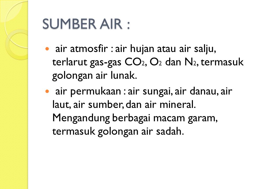 SUMBER AIR : air atmosfir : air hujan atau air salju, terlarut gas-gas CO2, O2 dan N2, termasuk golongan air lunak.