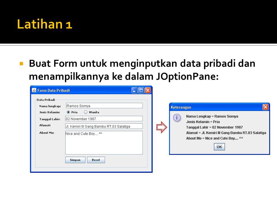 Latihan 1 Buat Form untuk menginputkan data pribadi dan menampilkannya ke dalam JOptionPane: