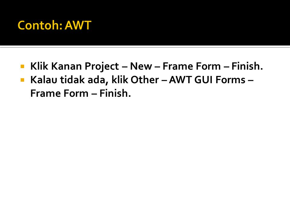 Contoh: AWT Klik Kanan Project – New – Frame Form – Finish.