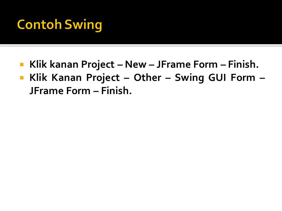 Contoh Swing Klik kanan Project – New – JFrame Form – Finish.