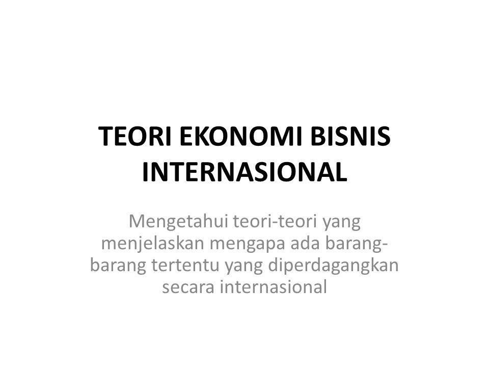 TEORI EKONOMI BISNIS INTERNASIONAL
