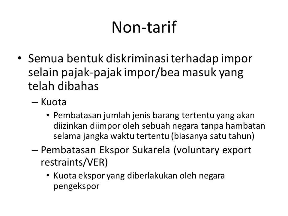 Non-tarif Semua bentuk diskriminasi terhadap impor selain pajak-pajak impor/bea masuk yang telah dibahas.