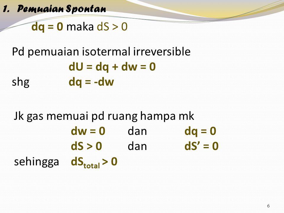 Pd pemuaian isotermal irreversible dU = dq + dw = 0 shg dq = -dw