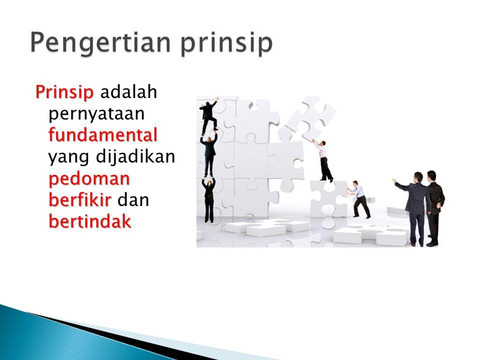 Pengertian prinsip Prinsip adalah pernyataan fundamental yang dijadikan pedoman berfikir dan bertindak.