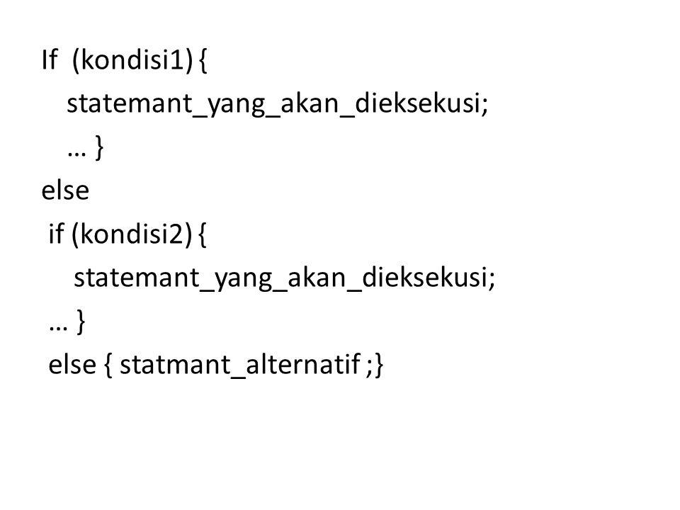 If (kondisi1) { statemant_yang_akan_dieksekusi; … } else if (kondisi2) { else { statmant_alternatif ;}