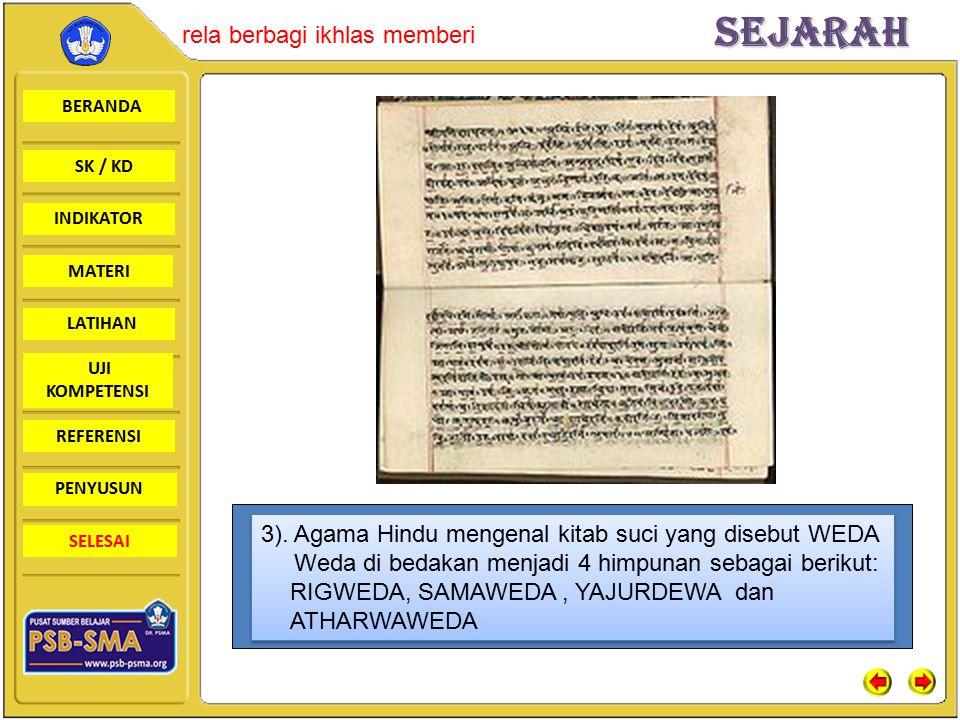 3). Agama Hindu mengenal kitab suci yang disebut WEDA