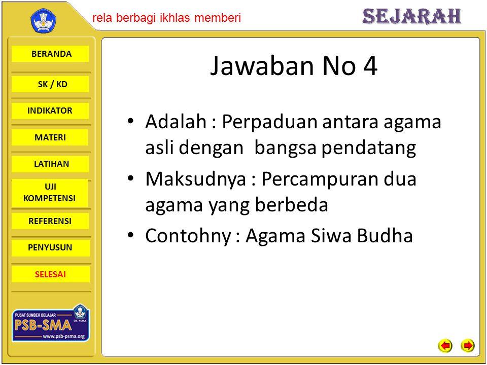 Jawaban No 4 Adalah : Perpaduan antara agama asli dengan bangsa pendatang. Maksudnya : Percampuran dua agama yang berbeda.