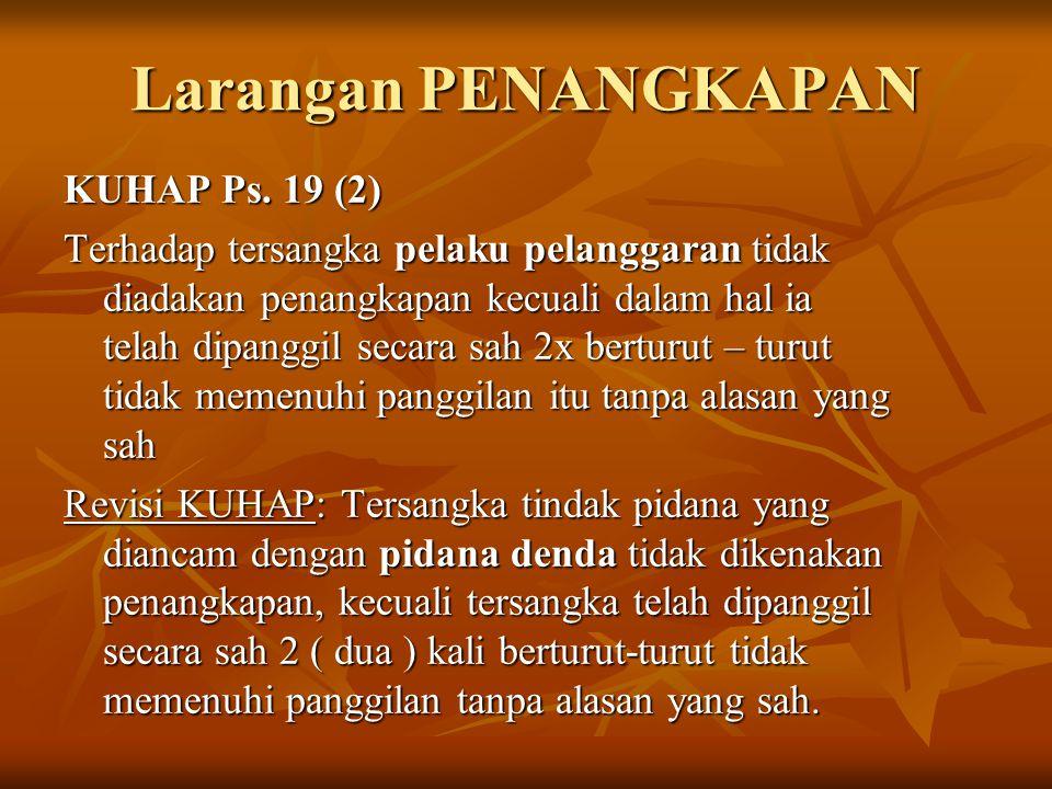 Larangan PENANGKAPAN KUHAP Ps. 19 (2)