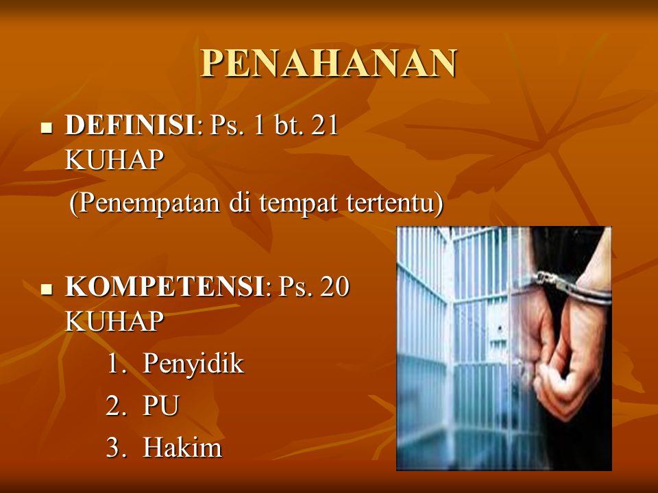 PENAHANAN DEFINISI: Ps. 1 bt. 21 KUHAP (Penempatan di tempat tertentu)