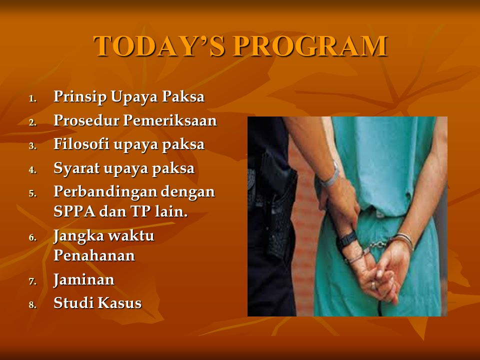 TODAY'S PROGRAM Prinsip Upaya Paksa Prosedur Pemeriksaan