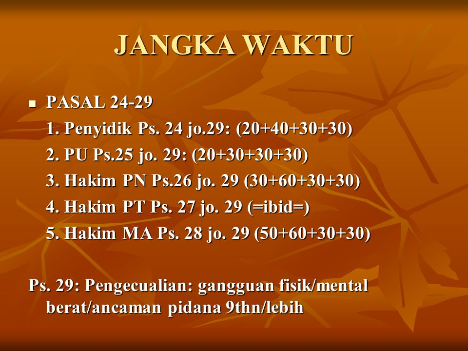 JANGKA WAKTU PASAL 24-29 1. Penyidik Ps. 24 jo.29: (20+40+30+30)