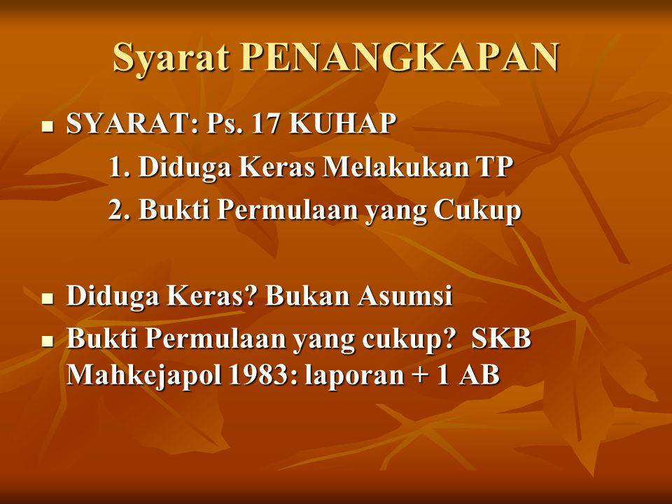 Syarat PENANGKAPAN SYARAT: Ps. 17 KUHAP 1. Diduga Keras Melakukan TP