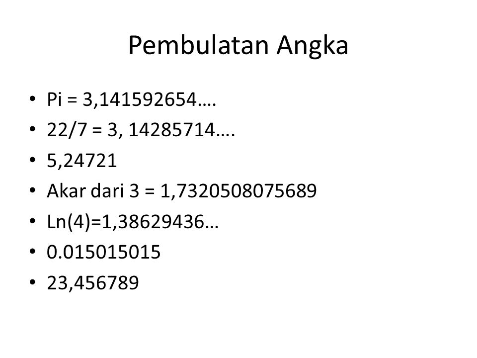 Pembulatan Angka Pi = 3,141592654…. 22/7 = 3, 14285714…. 5,24721