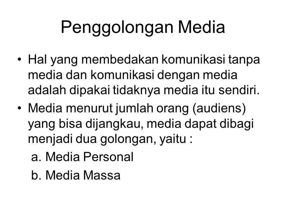 Penggolongan Media Hal yang membedakan komunikasi tanpa media dan komunikasi dengan media adalah dipakai tidaknya media itu sendiri.