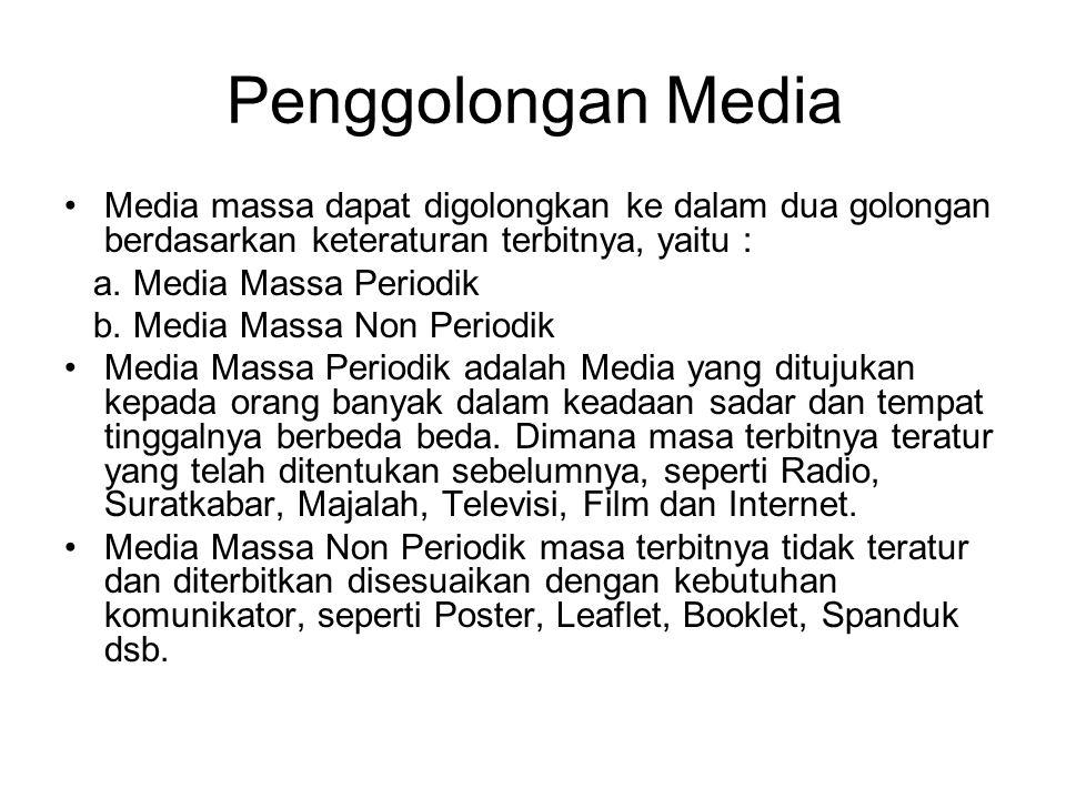 Penggolongan Media Media massa dapat digolongkan ke dalam dua golongan berdasarkan keteraturan terbitnya, yaitu :