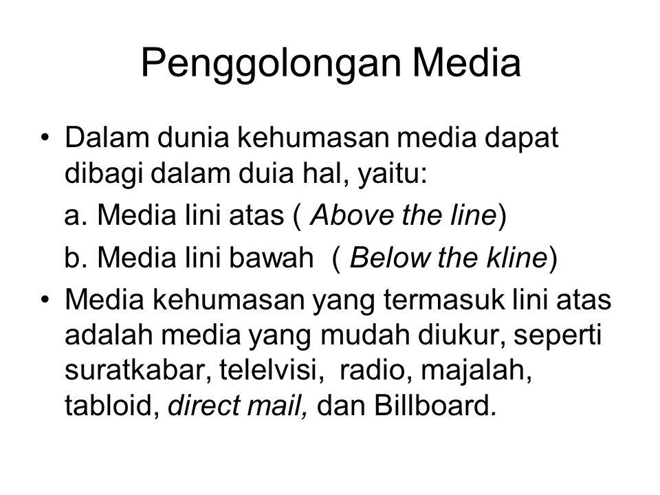 Penggolongan Media Dalam dunia kehumasan media dapat dibagi dalam duia hal, yaitu: a. Media lini atas ( Above the line)