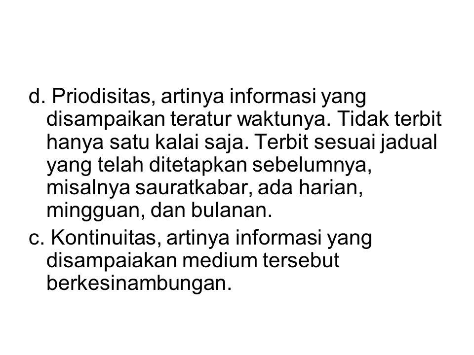 d. Priodisitas, artinya informasi yang disampaikan teratur waktunya