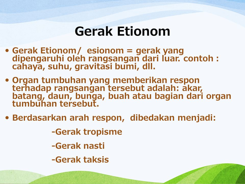 Gerak Etionom Gerak Etionom/ esionom = gerak yang dipengaruhi oleh rangsangan dari luar. contoh : cahaya, suhu, gravitasi bumi, dll.