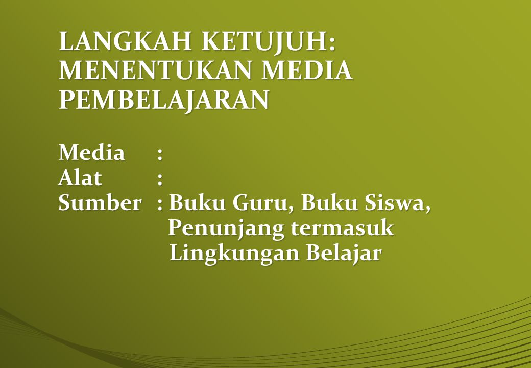 LANGKAH KETUJUH: MENENTUKAN MEDIA PEMBELAJARAN Media. : Alat. : Sumber
