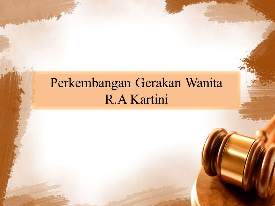 Perkembangan Gerakan Wanita R.A Kartini