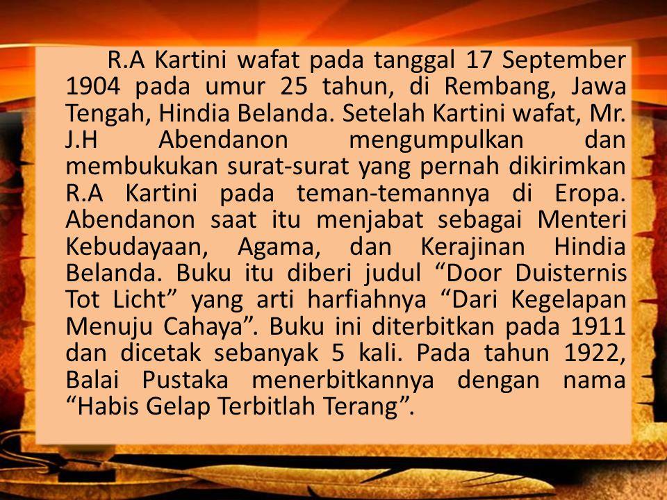 R.A Kartini wafat pada tanggal 17 September 1904 pada umur 25 tahun, di Rembang, Jawa Tengah, Hindia Belanda.