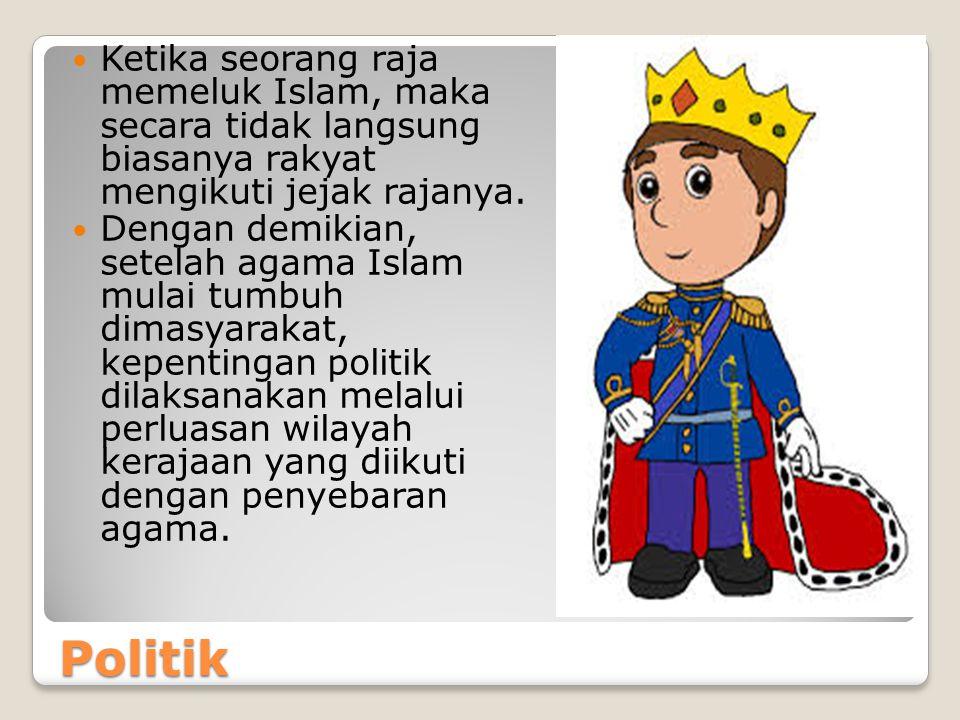 Ketika seorang raja memeluk Islam, maka secara tidak langsung biasanya rakyat mengikuti jejak rajanya.