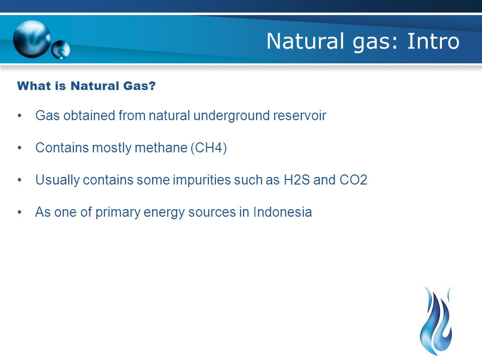 Natural gas: Intro Gas obtained from natural underground reservoir