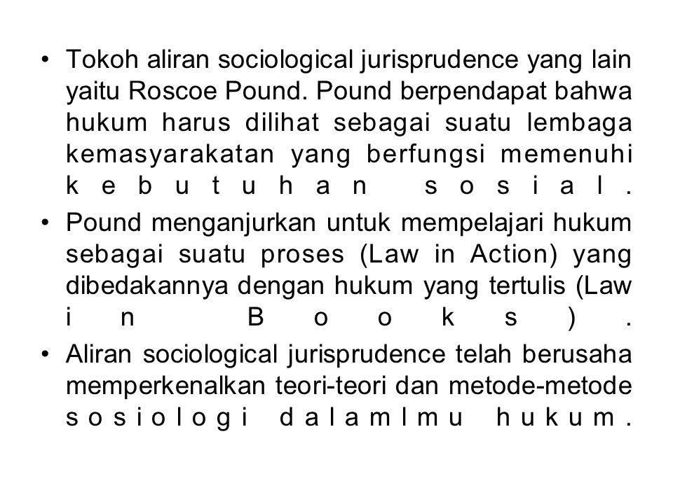 Tokoh aliran sociological jurisprudence yang lain yaitu Roscoe Pound