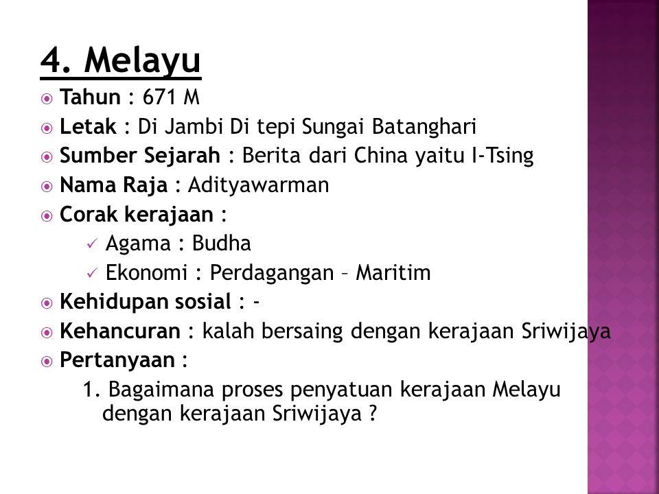4. Melayu Tahun : 671 M Letak : Di Jambi Di tepi Sungai Batanghari