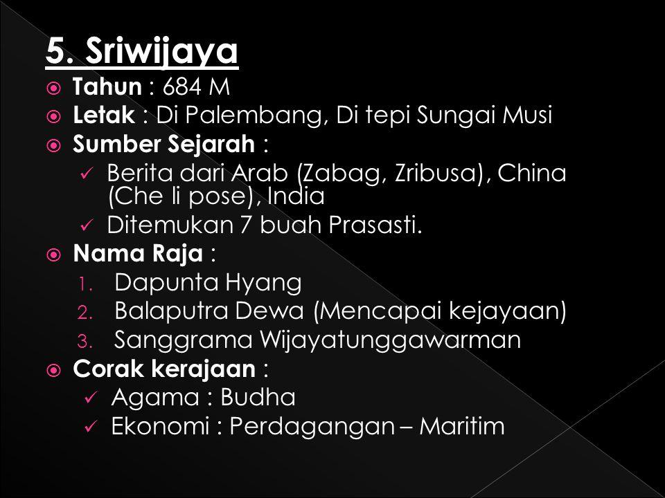 5. Sriwijaya Tahun : 684 M Letak : Di Palembang, Di tepi Sungai Musi