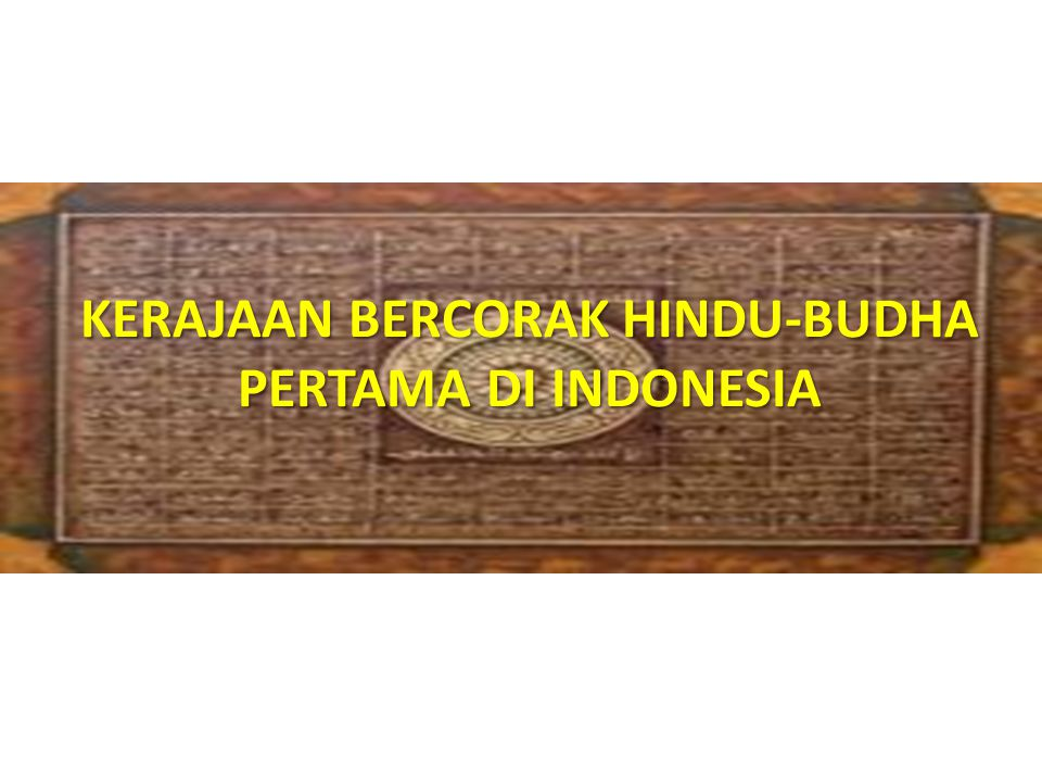 KERAJAAN BERCORAK HINDU-BUDHA PERTAMA DI INDONESIA