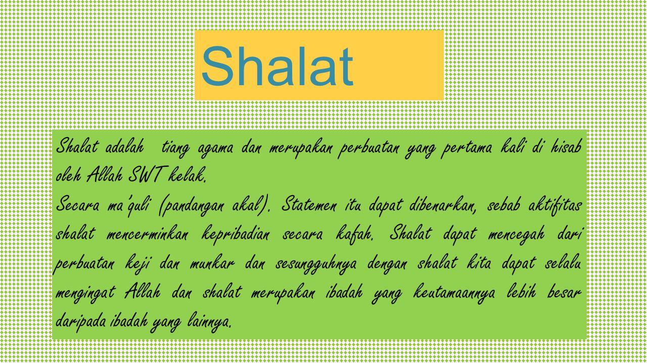 Shalat Shalat adalah tiang agama dan merupakan perbuatan yang pertama kali di hisab oleh Allah SWT kelak.