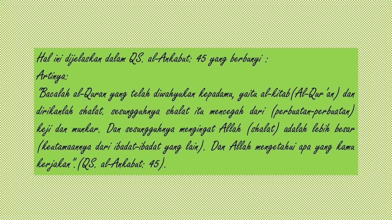 Hal ini dijelaskan dalam QS. al-Ankabut: 45 yang berbunyi :