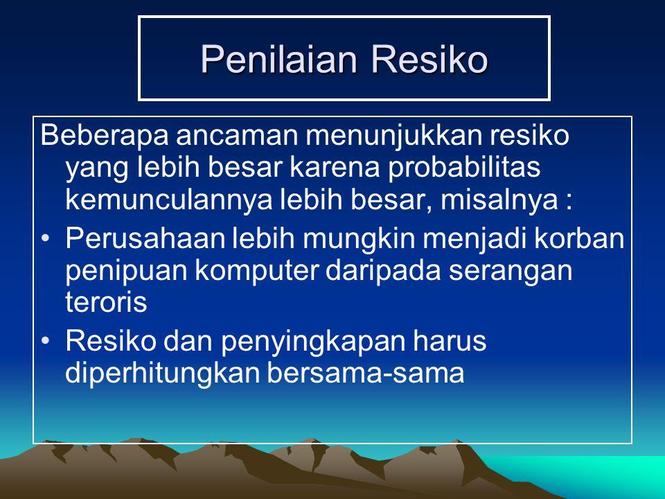 Penilaian Resiko Beberapa ancaman menunjukkan resiko yang lebih besar karena probabilitas kemunculannya lebih besar, misalnya :
