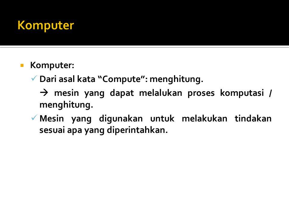 Komputer Komputer: Dari asal kata Compute : menghitung.