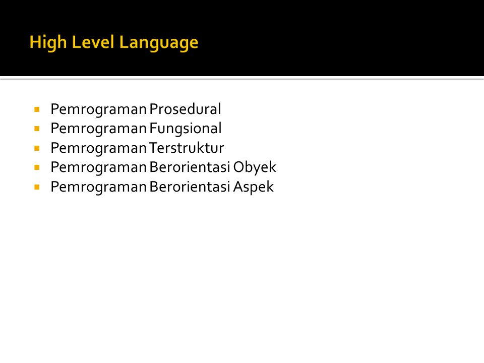 High Level Language Pemrograman Prosedural Pemrograman Fungsional