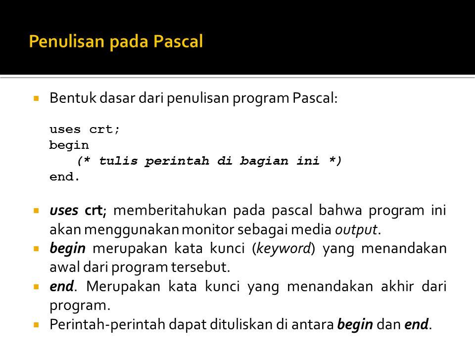 Penulisan pada Pascal Bentuk dasar dari penulisan program Pascal: