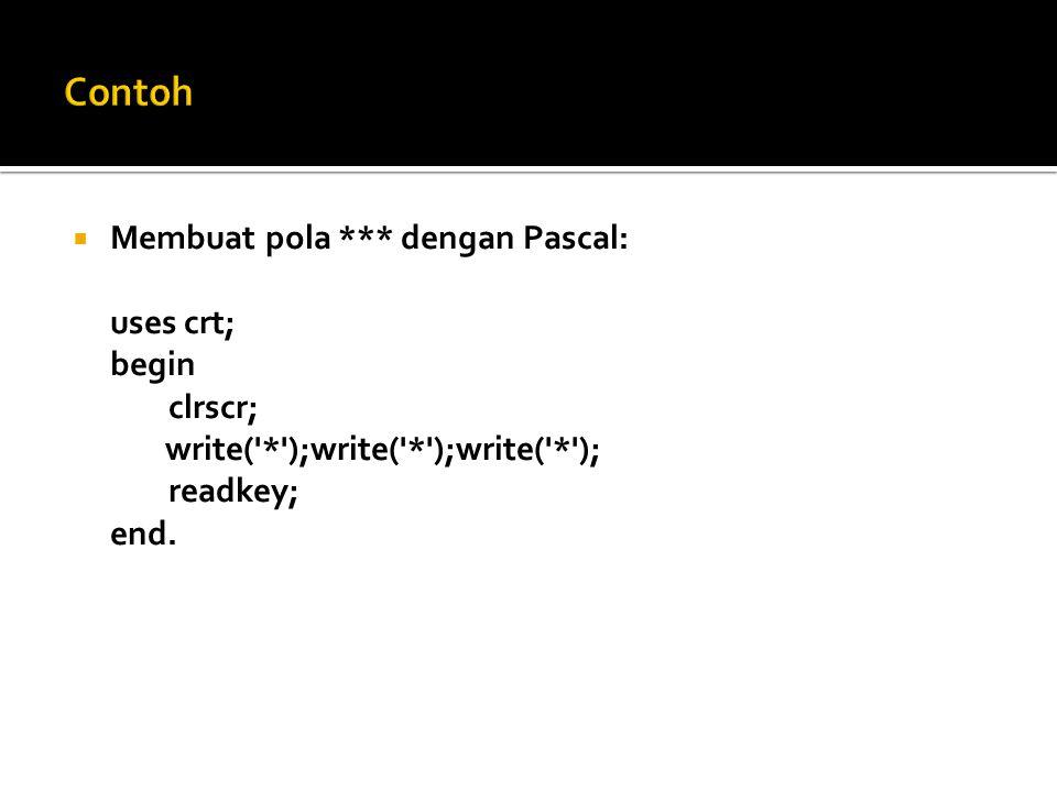 Contoh Membuat pola *** dengan Pascal: uses crt; begin clrscr;