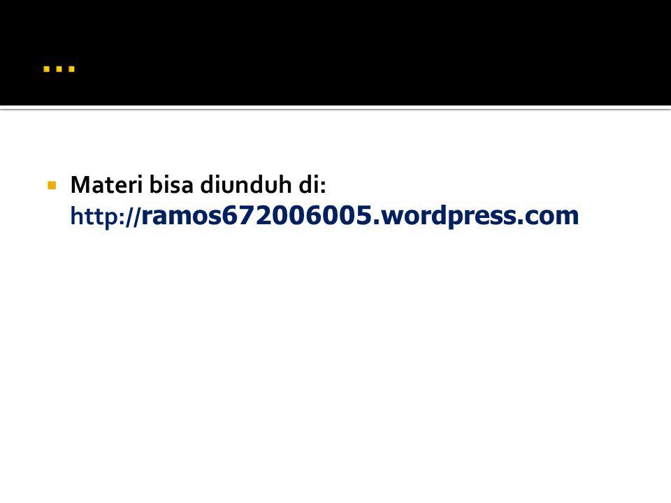 … Materi bisa diunduh di: http://ramos672006005.wordpress.com